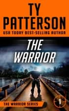 The Warrior - Warriors Series, Book One ebook by Ty Patterson