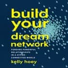 Build Your Dream Network - Forging Powerful Relationships in a Hyper-Connected World audiobook by J. Kelly Hoey