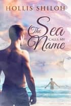 The Sea Calls My Name ebook by Hollis Shiloh