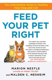 Feed Your Pet Right - The Authoritative Guide to Feeding Your Dog and Cat ebook by Marion Nestle,Malden Nesheim