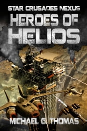 Heroes of Helios (Star Crusades Nexus, Book 3) ebook by Michael G. Thomas