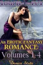 Touch of the Fey: An Erotic Fantasy Romance - Volumes 1-4 ebook by Danica Slate