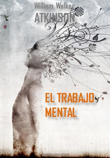 El trabajo mental ebook by William Walker Atkinson