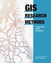 GIS Research Methods - Incorporating Spatial Perspectives ebook by Sheila Lakshmi Steinberg,Steven J. Steinberg