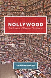 Nollywood - The Creation of Nigerian Film Genres ebook by Jonathan Haynes