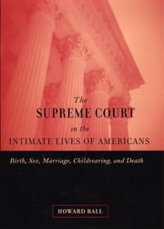 The Supreme Court in the Intimate Lives of Americans - Birth, Sex, Marriage, Childrearing, and Death ebook by Kobo.Web.Store.Products.Fields.ContributorFieldViewModel