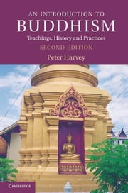 An Introduction to Buddhism: Teachings, History and Practices ebook by Harvey, Peter
