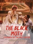The Black Moth A Romance of the XVIII Century ebook by Georgette Heyer