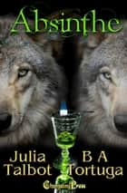 Absinthe ebook by Julia Talbot, BA Tortuga