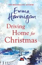 Driving Home for Christmas ebook by Emma Hannigan