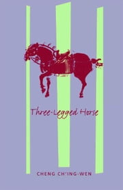 Three-Legged Horse ebook by Cheng, Ch'ing-Wen