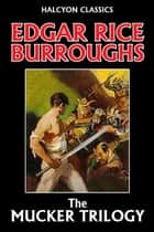 The Mucker Trilogy ebook by Edgar Rice Burroughs