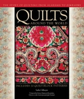 Quilts Around the World - The Story of Quilting from Alabama to Zimbabwe ebook by Spike Gillespie,MacDowell,Chatelain,Mazloomi,Musgrave,Horton