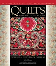 Quilts Around the World - The Story of Quilting from Alabama to Zimbabwe ebook by Spike Gillespie,Karey Bresenhan,MacDowell,Chatelain,Mazloomi,Musgrave,Horton