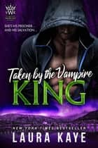 Taken by the Vampire King - Vampire Warrior Kings, #3 ebook by
