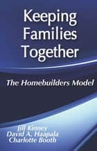 Keeping Families Together - The Homebuilders Model ebook by Charlotte Booth