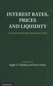 Interest Rates, Prices and Liquidity: Lessons from the Financial Crisis ebook by Chadha, Jagjit S.