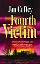 Fourth Victim ebook by Jan Coffey, May McGoldrick