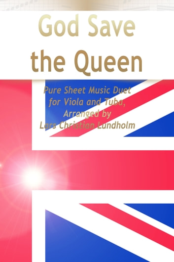 God Save the Queen Pure Sheet Music Duet for Viola and Tuba, Arranged by Lars Christian Lundholm ebook by Pure Sheet Music