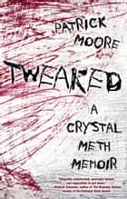 Tweaked: A Crystal Meth Memoir ebook by Patrick Moore