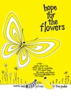 Hope For the Flowers - A parable about life, revolution, hope, caterpillars & butterflies ebook by Trina Paulus