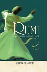 Rumi Biography and Message ebook by Cihan Okuyucu