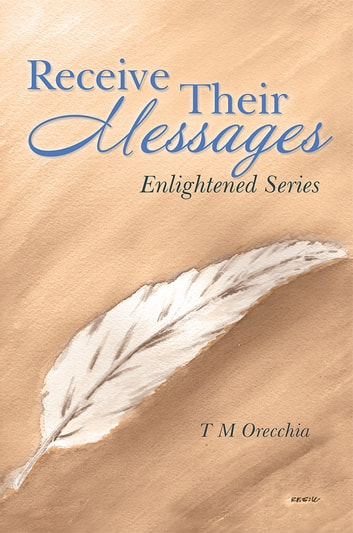 Receive Their Messages - Enlightened Series ebook by T M Orecchia