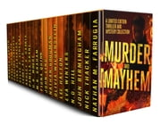 Murder and Mayhem - A Limited Edition Thriller and Mystery Collection ebook by Nick Thacker,John Birmingham,N.D. Hill,Eva Winters,Lee Hayton,Olivia Wildenstein,Nathan Goodman,John Ling,Fiona Quinn,M.R. Graham,H.B. Moore,Pamela Crane,Ashley C. Harris,Terry Keys,Steve P. Vincent,Tina Glasneck,Pauline Creeden,Dave Sinclair,Monica Corwin,Nathan M Farrugia
