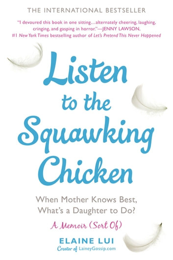 Listen to the Squawking Chicken - When Mother Knows Best, What's a Daughter To Do? A Memoir (Sort Of) ebook by Elaine Lui