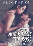 Règle n° 1 : Never Kiss The Boss ebook by Alix Parks