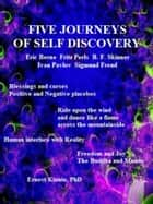 Five Journeys of Self Discovery - Berne, Perls, Skinner, Pavlov, Freud ebook by Ernest Kinnie, PhD