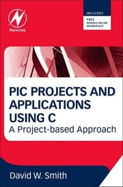 PIC in Practice - A Project-based Approach ebook by David W Smith