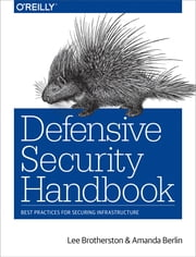 Defensive Security Handbook - Best Practices for Securing Infrastructure ebook by Lee Brotherston, Amanda Berlin