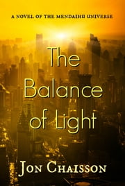 The Balance of Light: A Novel of the Mendaihu Universe ebook by Jon Chaisson