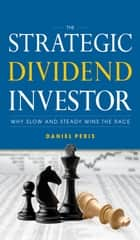 The Strategic Dividend Investor ebook by Daniel Peris