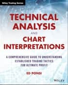 Technical Analysis and Chart Interpretations - A Comprehensive Guide to Understanding Established Trading Tactics for Ultimate Profit ebook by