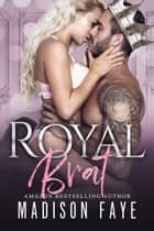 Royal Brat ebook by Madison Faye