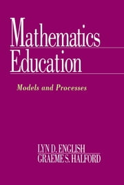 Mathematics Education - Models and Processes ebook by Lyn D. English,Graeme S. Halford