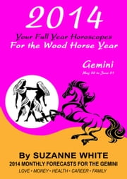 2014 Gemini Your Full Year Horoscopes For The Wood Horse Year ebook by Suzanne White