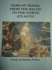 Gems of Travel from the Baltic to the North Atlantic ebook by George Perkins
