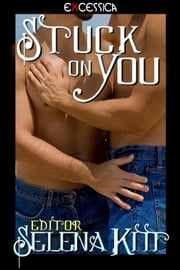 Stuck on You ebook by Selena Kitt