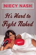 It's Hard to Fight Naked ebook by Niecy Nash