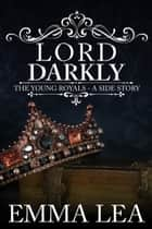Lord Darkly - The Young Royals 1.5 - A Side Story ebook by Emma Lea