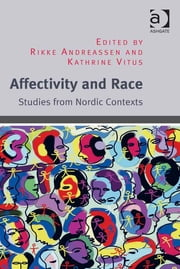 Affectivity and Race - Studies from Nordic Contexts ebook by Assoc Prof Kathrine Vitus,Assoc Prof Rikke Andreassen