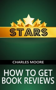 Stars: How to Get Book Reviews ebook by Charles Moore