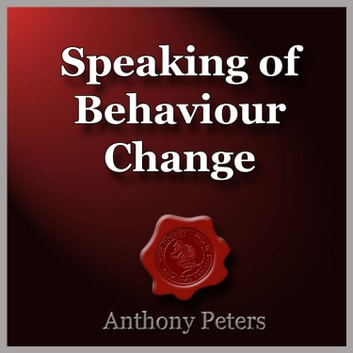 Speaking of Behaviour Change - Linguistic Techniques to Elicit Behaviour Change audiobook by Anthony Peters
