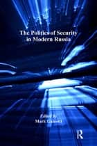 The Politics of Security in Modern Russia ebook by Mark Galeotti