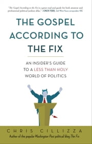 The Gospel According to the Fix - An Insider's Guide to a Less than Holy World of Politics ebook by Chris Cillizza