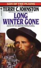 Long Winter Gone - A Novel ebook by Terry C. Johnston