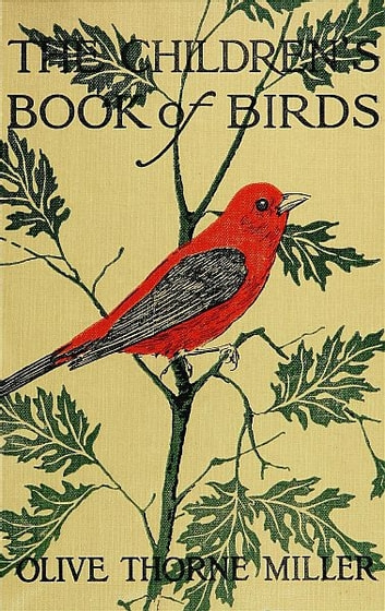 The Children's Book Of Birds ebook by Olive Thorne Miller